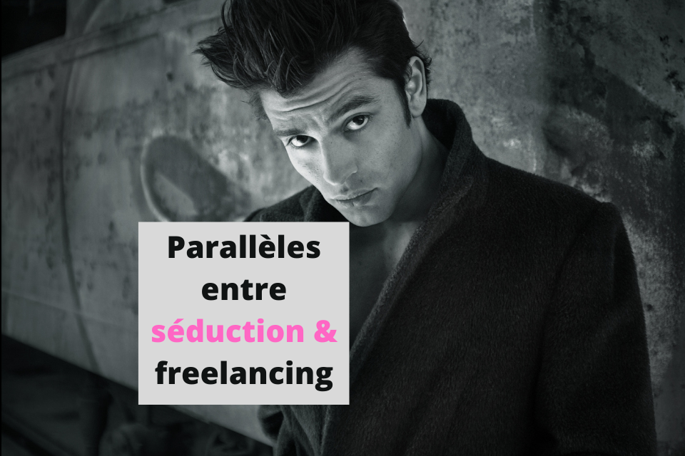 Trois parallèles entre séduction et freelancing