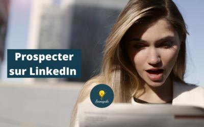 Comment prospecter sur LinkedIn ❓